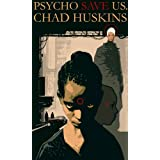 Psycho Save Us (The Psycho Series, Book 1) ~ Chad Huskins
