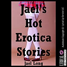 Jael's Hot Erotica Stories: Ten Explicit Erotica Stories (       UNABRIDGED) by Jael Long Narrated by Jennifer Saucedo