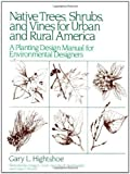 img - for Native Trees Shrubs, and Vines for Urban and Rural America: A Planting Design Manual for Environmental Designers 1st edition by Hightshoe, Gary L. (1987) Hardcover book / textbook / text book