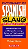 Dictionary of Spanish Slang (Barron's) (0764106198) by Michael Mahler
