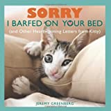 By Jeremy Greenberg - Sorry I Barfed on Your Bed: (And Other Heartwarming Letters from Kitty) (3.3.2013)
