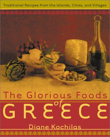 The Glorious Foods of Greece: Traditional Recipes from the Islands, Cities, and Villages by Diane Kochilas