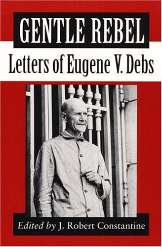 Gentle Rebel: Letters of Eugene V. Debs