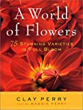 img - for A World of Flowers: 75 Stunning Varieties in Full Bloom book / textbook / text book