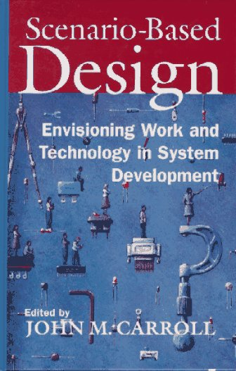 Scenario Based Design: Envisioning Work and Technology in Systems Development