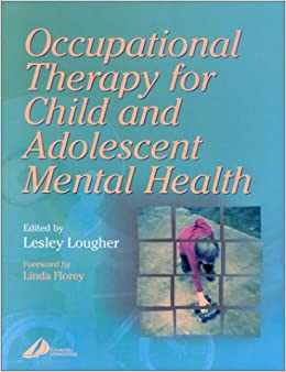 Occupational Therapy for Child and Adolescent Mental Health, 1e: Lesley Lougher BscSoc DipCOT