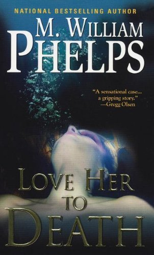 Love Her to Death by M. William Phelps (2013-09-03)