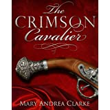 The Crimson Cavalier: 1 (Crimson Cavalier Series)by Mary Andrea Clarke