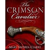 The Crimson Cavalier: 1 (Crimson Cavalier Series)by Mary Andrea Clarke