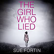 The Girl Who Lied: The 2016 Best-Selling Psychological Drama Audiobook by Sue Fortin Narrated by Amy De Bhrún
