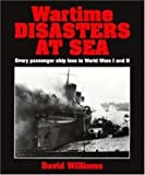 Wartime Disasters at Sea : every passenger ship loss in World Wars I and II