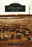 Oxnard:: 1867-1940 (Images of America)