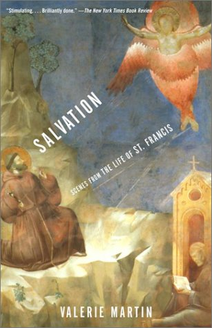 Salvation: Scenes from the Life of St. Francis, VALERIE MARTIN