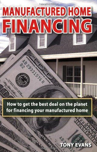 Manufactured Home Financing: How to Find the Best Deal on the Planet to Finance Your Manufactured Home