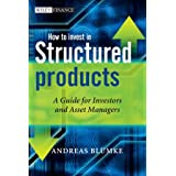 How to Invest in Structured Products: A Guide for Investors and Asset Managers (The Wiley Finance Series)by Andreas Bluemke