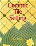 img - for Ceramic Tile Setting by John P. Bridge (1992) Paperback book / textbook / text book