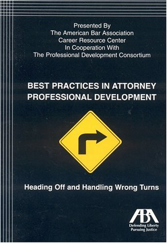 Best Practices in Attorney Professional Development: Heading Off and Handling Wrong Turns