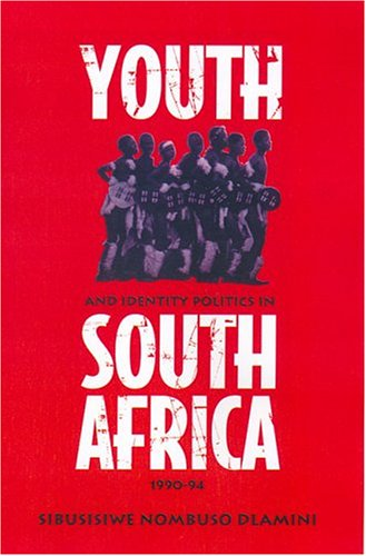 Youth and Identity Politics in South Africa, 1990-94 (Anthropological Horizons)