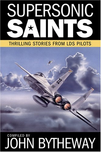 Supersonic Saints: Thrilling Stories from LDS Pilots, JOHN BYTHEWAY