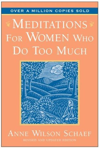 Meditations for Women Who Do Too Much - 10th Anniversary, Anne Wilson Schaef