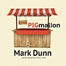 PIGmalion Performance by Mark Dunn Narrated by  full cast