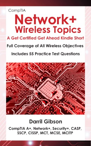 CompTIA Network+: Wireless Topics (A Get Certified Get Ahead Kindle Short) Darril Gibson