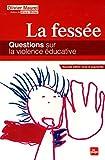 La fessée - Questions sur la violence éducative