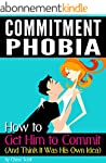 Commitment Phobia: How to Get Him to...