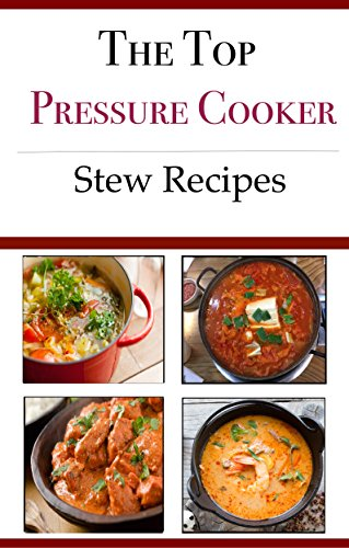 Pressure Cooker Stew Recipes: Delicious And Easy Pressure and Electric Pressure Cooker Stew Recipes (Electric Pressure Cooker Recipes) by Jamie Smith