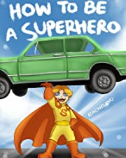 How To Be A Superhero (A Fun Illustrated Children's Picture Book; Perfect Bedtime Story)
