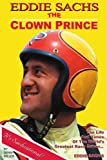 Eddie Sachs: The Clown Prince of Racing: The Life And Times Of The World's Greatest Race Driver (1420848941) by Miller, Dennis