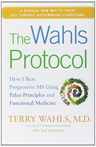 The Wahls Protocol: How I Beat Progressive MS Using Paleo Principles and Functional Medicine by Terry Wahls M.D., Eve Adamson
