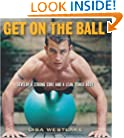 Get on the Ball: Develop a Strong, Lean and Toned Body with an Exercise Ball