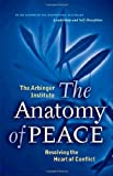 The Anatomy of Peace: Resolving the Heart of Conflict: Written by The Arbinger Institute, 2006 Edition, (1st Edition) Publisher: Berrett-Koehler Publishers [Hardcover]
