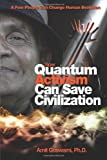 : How Quantum Activism Can Save Civilization: A Few People Can Change Human Evolution