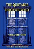 img - for The Quotable Doctor Who: 2000 Quotations about the World's Favourite Time Lord, Vol. 1 book / textbook / text book