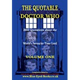 The Quotable Doctor Who: A Cosmic Collection of Quotes About the World's Favourite Time Lord, Vol. 1by Catherine A. Davies
