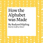 How the Alphabet Was Made | Rudyard Kipling