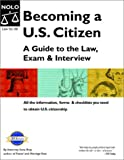 Becoming A U.S. Citizen: A Guide to the Law, Exam and Interview (Becoming A U.S. Citizen: A Guide to the Law, Exam & Interview)