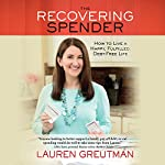 The Recovering Spender: How to Live a Happy, Fulfilled, Debt-Free Life | Lauren Greutman
