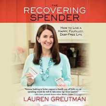 The Recovering Spender: How to Live a Happy, Fulfilled, Debt-Free Life Audiobook by Lauren Greutman Narrated by Lauren Greutman