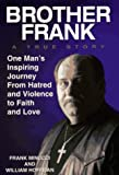 img - for Brother Frank: A True Story: One Man's Inspiring Journey from Hatred and Violence to Faith and Love book / textbook / text book