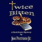 Twice Bitten: A Matt Davis Mystery, Book 3 | Joe Perrone Jr.