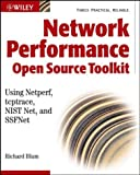 Network performance open source toolkit:using Netperf- tcptrace- NIST Net- and SSFNet