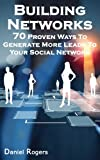 Building Networks | 70 Proven Ways To Generate More Leads To Your Social Network (The Ultimate eBook Series To Get Massive...