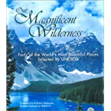 Our Magnificent Wilderness: Forty of the World's Most Beautiful Places Selected by UNESCO ~ Claes Grundsten