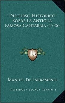 Discurso Historico Sobre La Antigua Famosa Cantabria (1736) (Spanish
