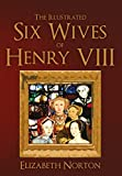 img - for The Illustrated Six Wives of Henry VIII book / textbook / text book