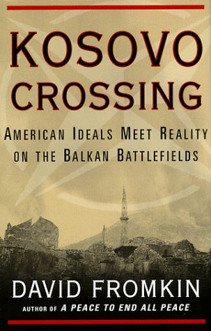 Kosovo Crossing : American Ideals Meet Reality on the Balkan Battlefields, DAVID FROMKIN