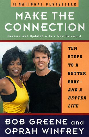 Make the Connection: Ten Steps to a Better Body--And a Better Life, Bob Greene, Oprah Winfrey